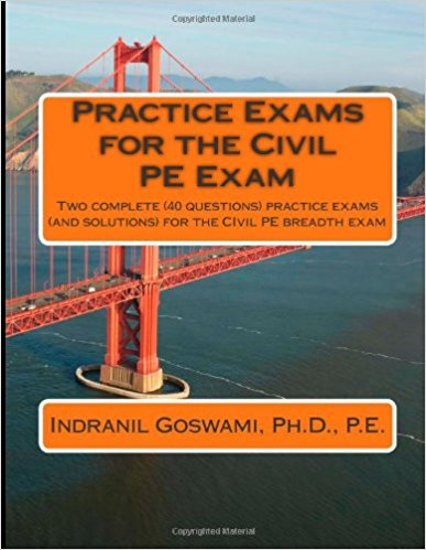 Practice Exams for the Civil PE Examination by Indranil Goswami, PhD, PE